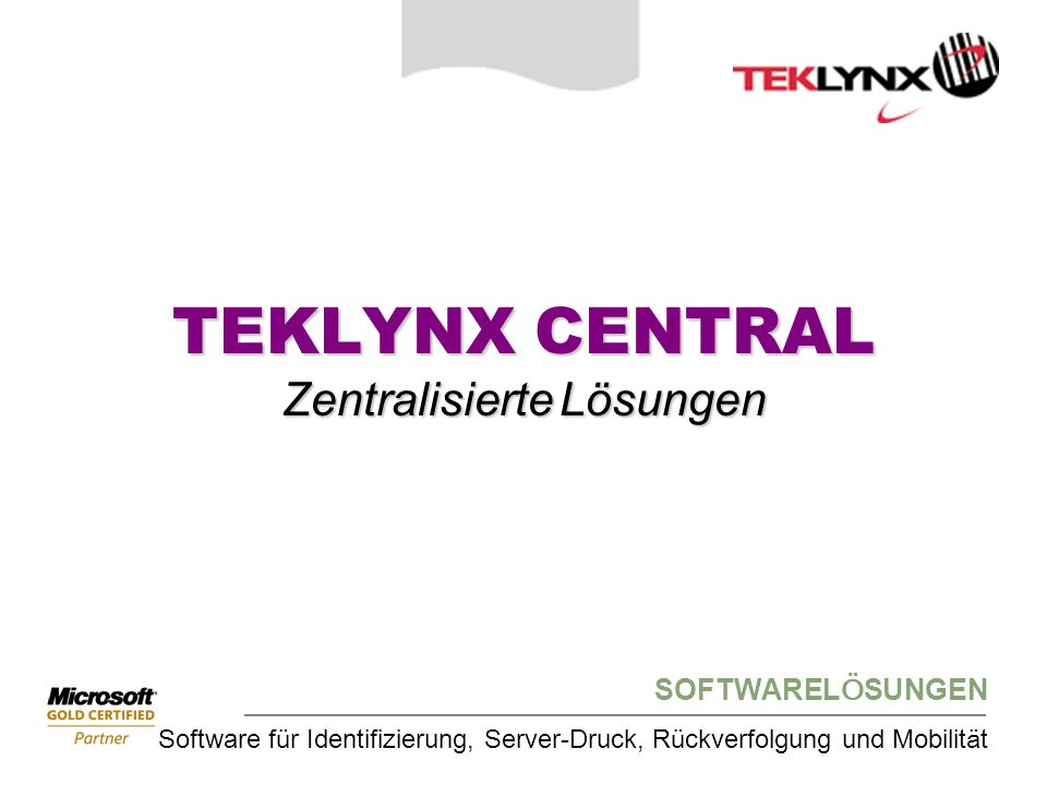 SOFTWARELÖSUNGEN Software für Identifizierung, Server-Druck, Rückverfolgung und Mobilität TEKLYNX CENTRAL Zentralisierte Lösungen