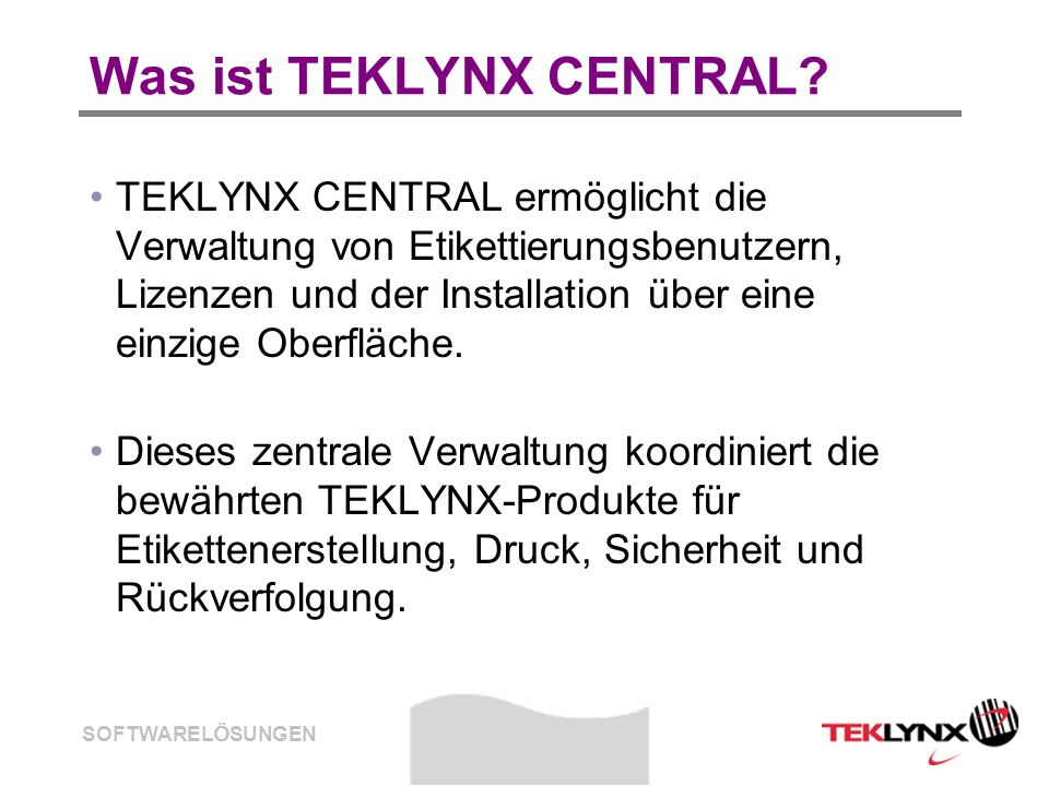 SOFTWARELÖSUNGEN Was ist TEKLYNX CENTRAL? TEKLYNX CENTRAL ermöglicht die Verwaltung von Etikettierungsbenutzern, Lizenzen und der Installation über ei