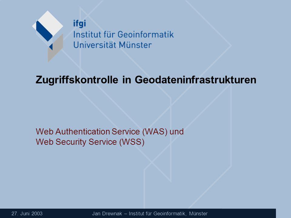 27. Juni 2003 Jan Drewnak – Institut für Geoinformatik, Münster Zugriffskontrolle in Geodateninfrastrukturen Web Authentication Service (WAS) und Web