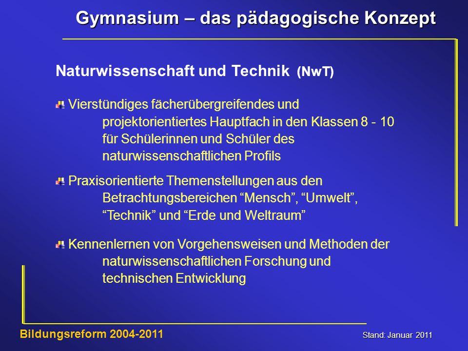 Gymnasium – das pädagogische Konzept Stand: Januar 2011 Bildungsreform 2004-2011 Naturwissenschaft und Technik (NwT) Vierstündiges fächerübergreifende