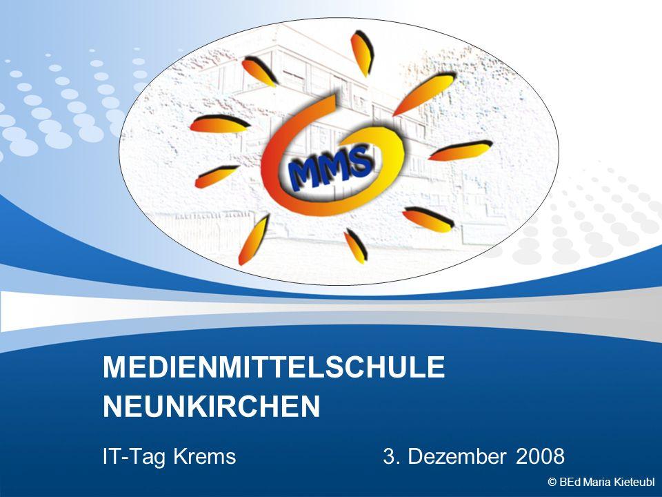 MEDIENMITTELSCHULE NEUNKIRCHEN IT-Tag Krems 3. Dezember 2008 © BEd Maria Kieteubl