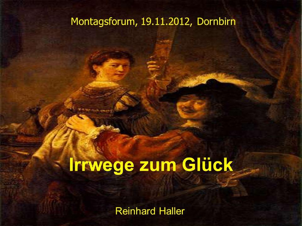 Irrwege zum Glück Reinhard Haller Montagsforum, 19.11.2012, Dornbirn