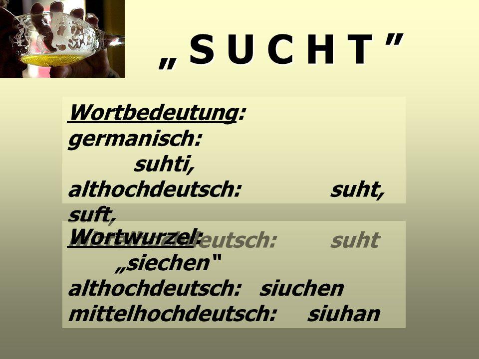 S U C H T S U C H T Wortbedeutung: germanisch: suhti, althochdeutsch: suht, suft, mittelhochdeutsch: suht Wortwurzel: siechen althochdeutsch: siuchen