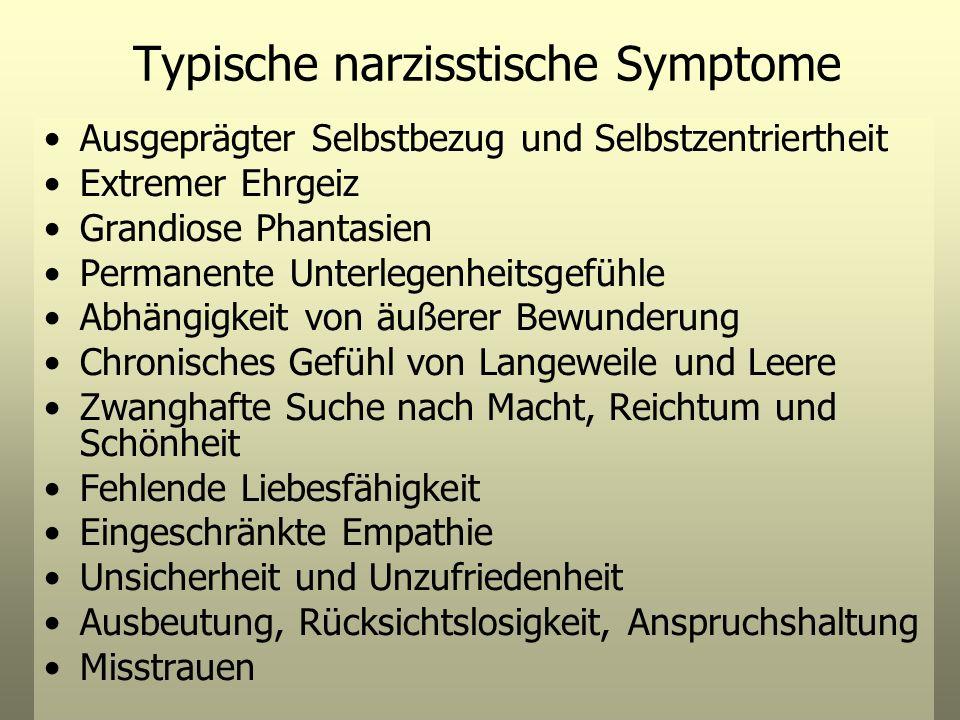 Typische narzisstische Symptome Ausgeprägter Selbstbezug und Selbstzentriertheit Extremer Ehrgeiz Grandiose Phantasien Permanente Unterlegenheitsgefüh
