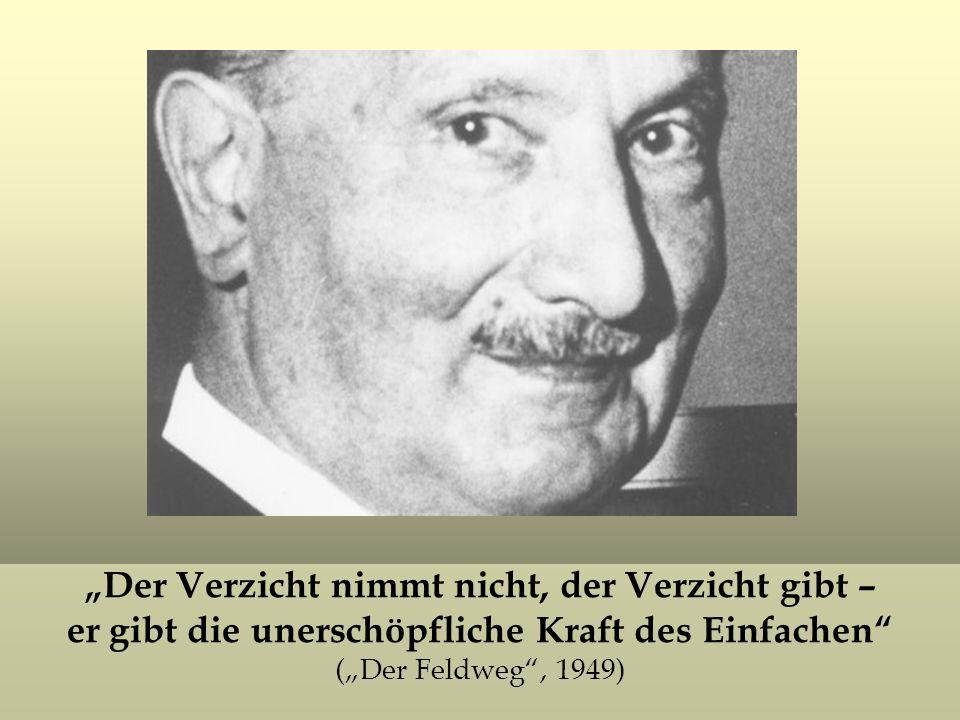 Der Verzicht nimmt nicht, der Verzicht gibt – er gibt die unerschöpfliche Kraft des Einfachen (Der Feldweg, 1949)