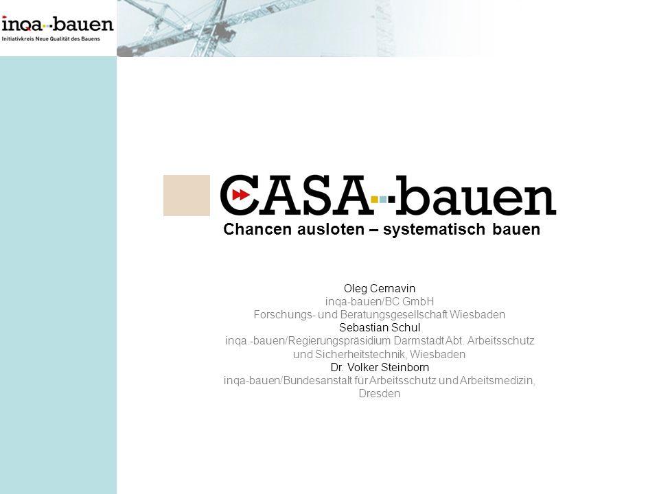 Chancen ausloten – systematisch bauen Oleg Cernavin inqa-bauen/BC GmbH Forschungs- und Beratungsgesellschaft Wiesbaden Sebastian Schul inqa.-bauen/Reg