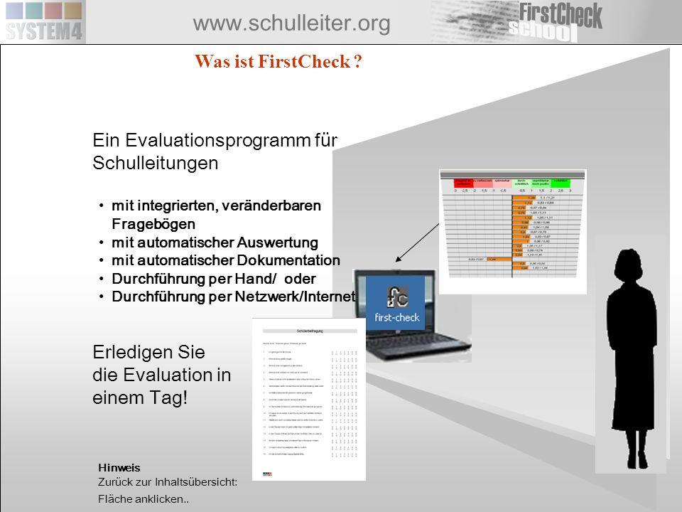 www.schulleiter.org Was ist FirstCheck ? Ein Evaluationsprogramm für Schulleitungen mit integrierten, veränderbaren Fragebögen mit automatischer Auswe