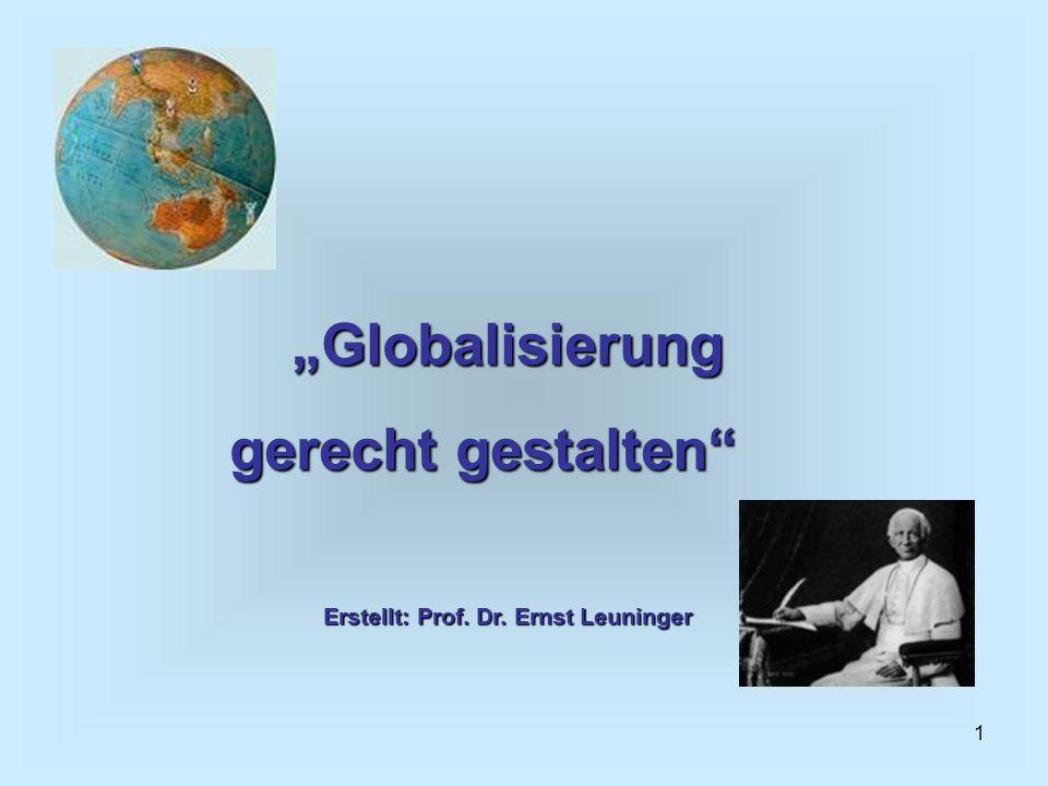 1 Globalisierung gerecht gestalten Erstellt: Prof. Dr. Ernst Leuninger