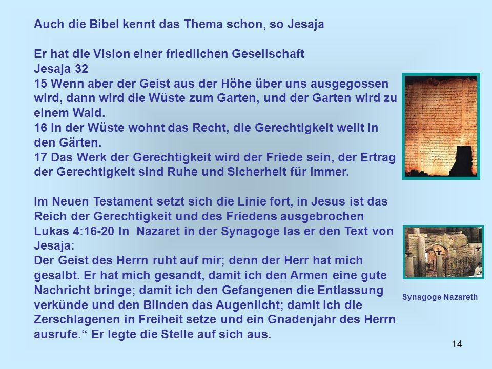 14 Auch die Bibel kennt das Thema schon, so Jesaja Er hat die Vision einer friedlichen Gesellschaft Jesaja 32 15 Wenn aber der Geist aus der Höhe über