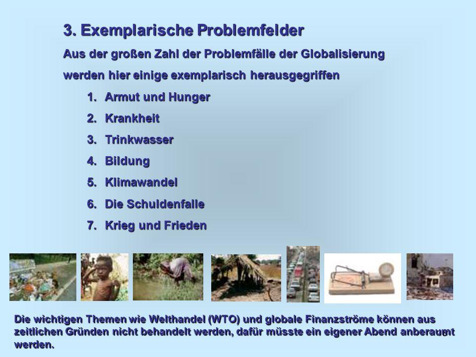 18 3. Exemplarische Problemfelder Aus der großen Zahl der Problemfälle der Globalisierung werden hier einige exemplarisch herausgegriffen 1.Armut und