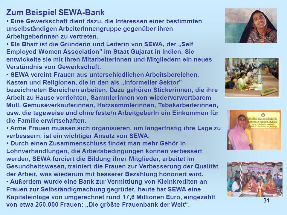 31 Zum Beispiel SEWA-Bank Eine Gewerkschaft dient dazu, die Interessen einer bestimmten unselbständigen ArbeiterInnengruppe gegenüber ihren Arbeitgebe