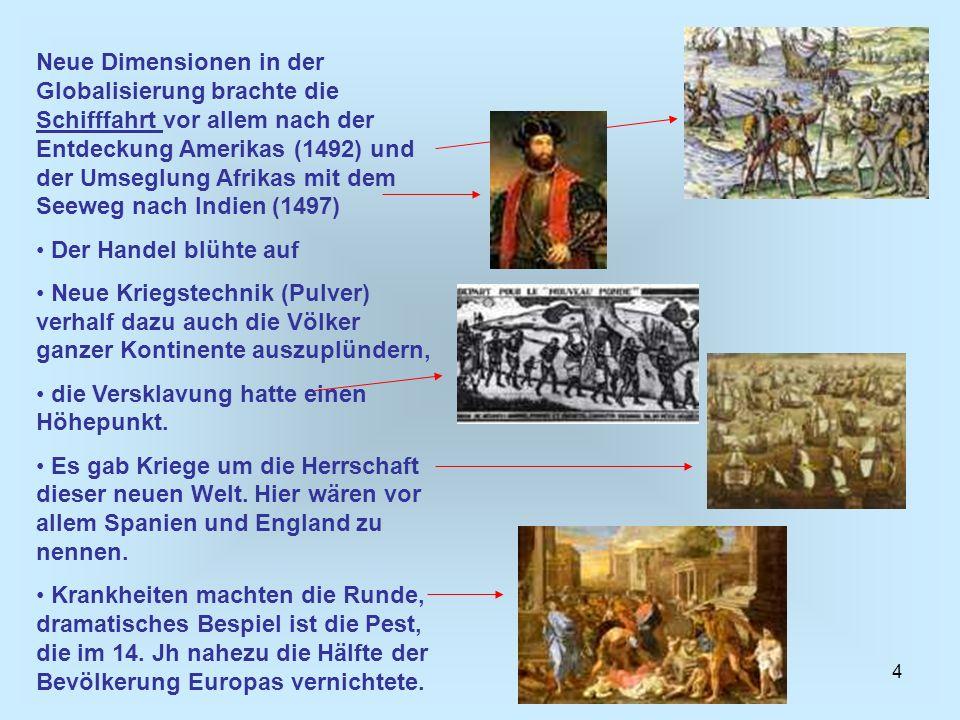 4 Neue Dimensionen in der Globalisierung brachte die Schifffahrt vor allem nach der Entdeckung Amerikas (1492) und der Umseglung Afrikas mit dem Seewe