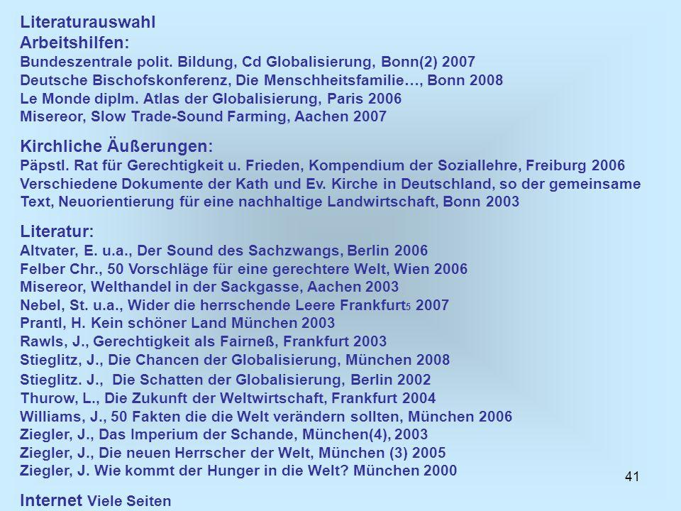 41 Literaturauswahl Arbeitshilfen: Bundeszentrale polit. Bildung, Cd Globalisierung, Bonn(2) 2007 Deutsche Bischofskonferenz, Die Menschheitsfamilie…,