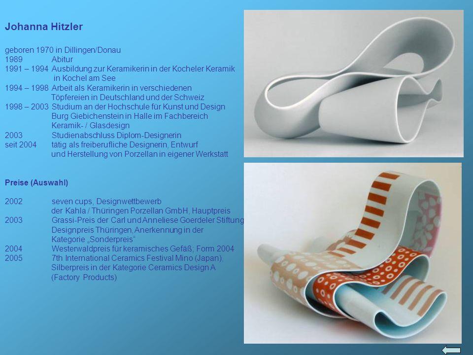 Johanna Hitzler geboren 1970 in Dillingen/Donau 1989Abitur 1991 – 1994Ausbildung zur Keramikerin in der Kocheler Keramik in Kochel am See 1994 – 1998A