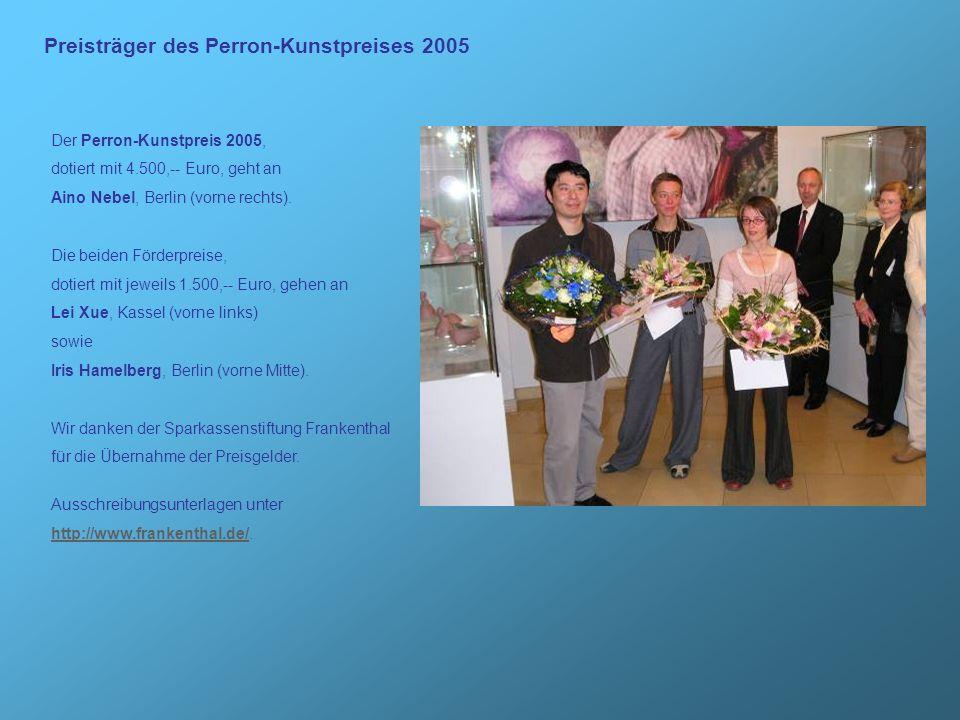 Preisträger des Perron-Kunstpreises 2005 Der Perron-Kunstpreis 2005, dotiert mit 4.500,-- Euro, geht an Aino Nebel, Berlin (vorne rechts). Die beiden