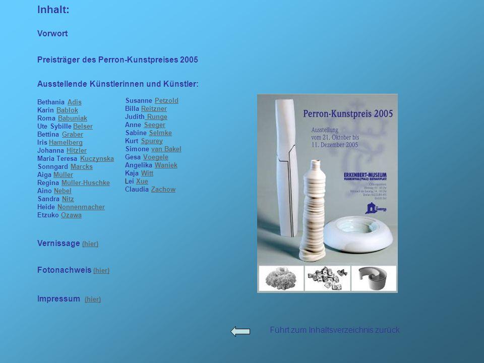 Preisträger des Perron-Kunstpreises 2005 Ausstellende Künstlerinnen und Künstler: Bethania AdisAdis Karin BablokBablok Roma BabuniakBabuniak Ute Sybil