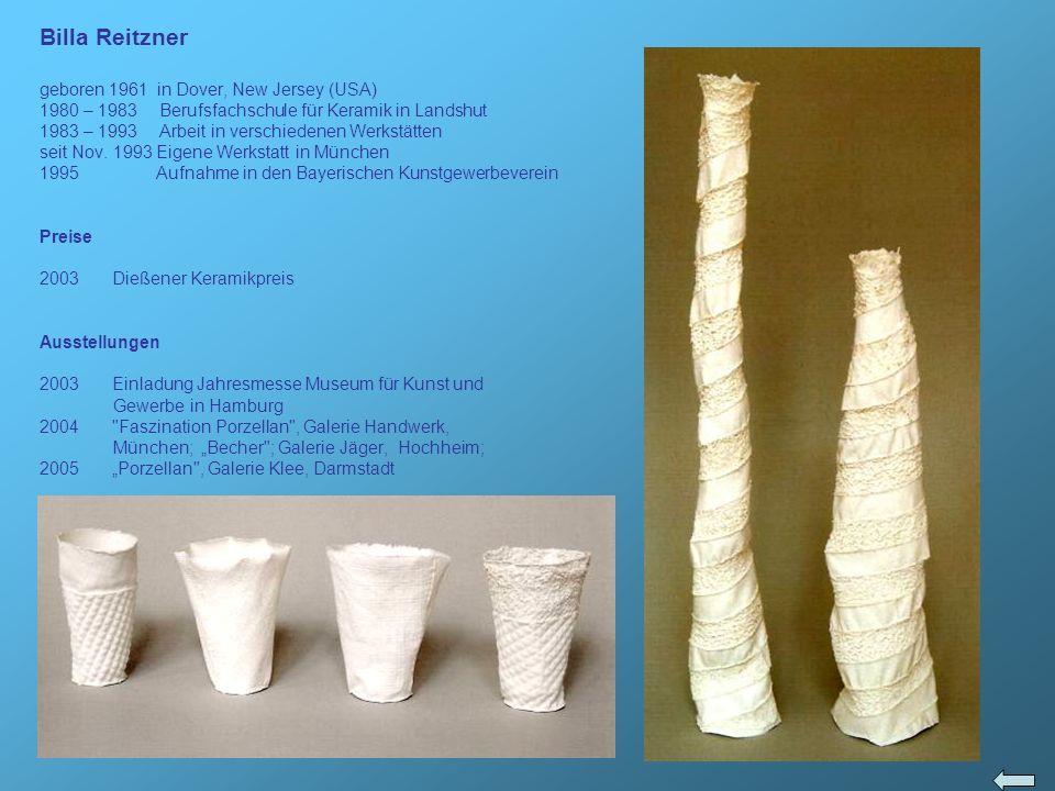 Billa Reitzner geboren 1961 in Dover, New Jersey (USA) 1980 – 1983 Berufsfachschule für Keramik in Landshut 1983 – 1993 Arbeit in verschiedenen Werkst