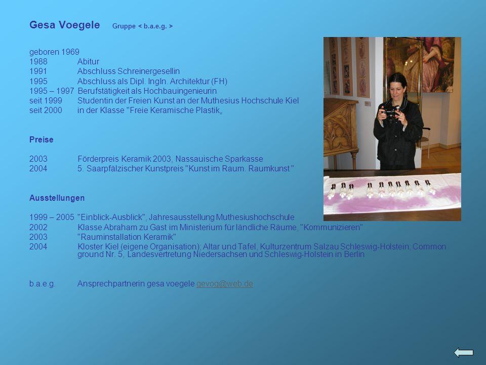 Gesa Voegele Gruppe geboren 1969 1988Abitur 1991Abschluss Schreinergesellin 1995Abschluss als Dipl. IngIn. Architektur (FH) 1995 – 1997Berufstätigkeit