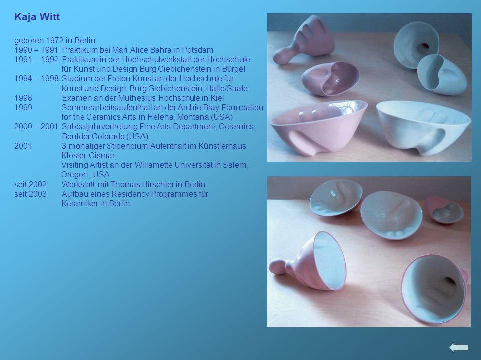 Kaja Witt geboren 1972 in Berlin 1990 – 1991Praktikum bei Mari-Alice Bahra in Potsdam 1991 – 1992Praktikum in der Hochschulwerkstatt der Hochschule fü