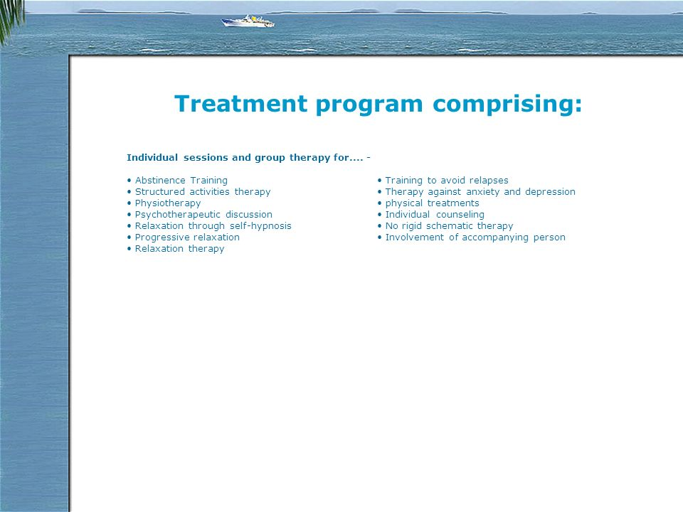 Treatment program comprising: Individual sessions and group therapy for....