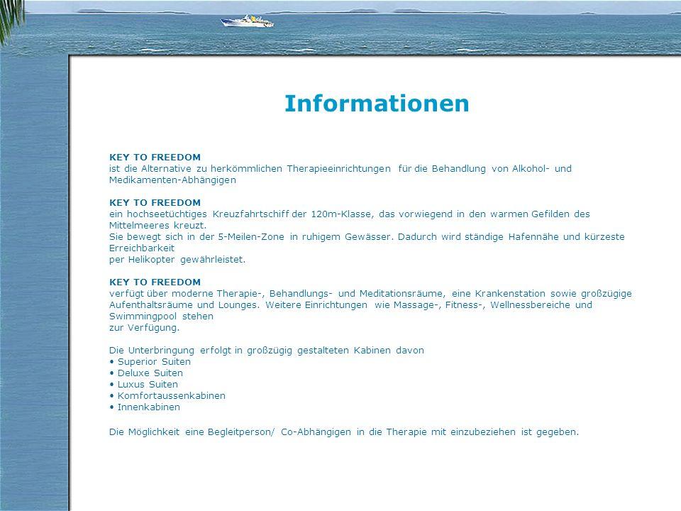 Informationen KEY TO FREEDOM ist die Alternative zu herkömmlichen Therapieeinrichtungen für die Behandlung von Alkohol- und Medikamenten-Abhängigen KEY TO FREEDOM ein hochseetüchtiges Kreuzfahrtschiff der 120m-Klasse, das vorwiegend in den warmen Gefilden des Mittelmeeres kreuzt.