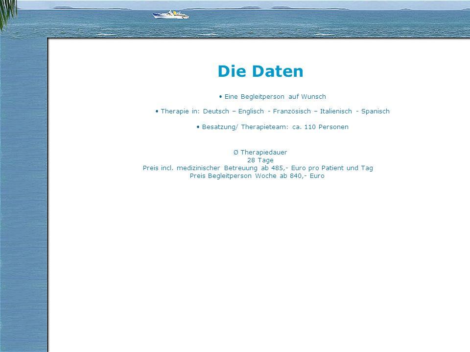 Die Daten Eine Begleitperson auf Wunsch Therapie in: Deutsch – Englisch - Französisch – Italienisch - Spanisch Besatzung/ Therapieteam: ca.