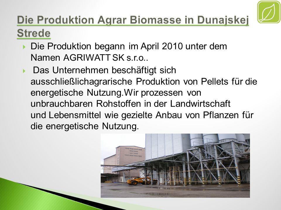 Die Produktion begann im April 2010 unter dem Namen AGRIWATT SK s.r.o.. Das Unternehmen beschäftigt sich ausschließlichagrarische Produktion von Pelle