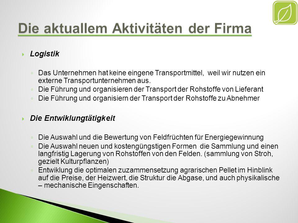 Logistik D as Unternehmen hat keine eingene Transportmittel, weil wir nutzen ein externe Transportunternehmen aus. D ie Führung und organisieren der T