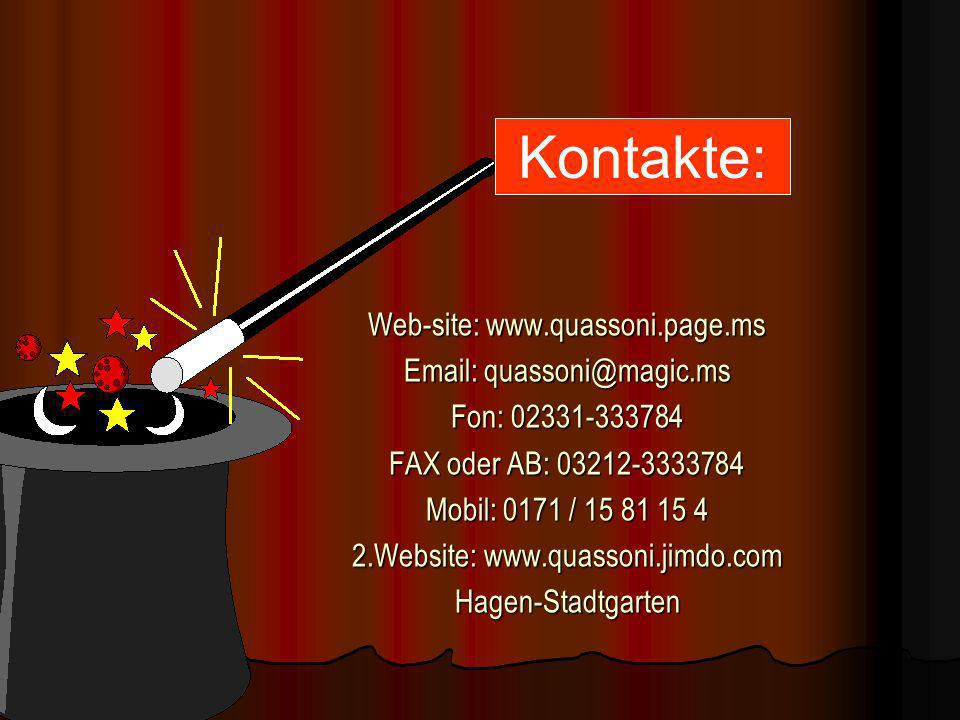 Web-site: www.quassoni.page.ms Email: quassoni@magic.ms Fon: 02331-333784 FAX oder AB: 03212-3333784 Mobil: 0171 / 15 81 15 4 2.Website: www.quassoni.jimdo.com Hagen-Stadtgarten Kontakte: