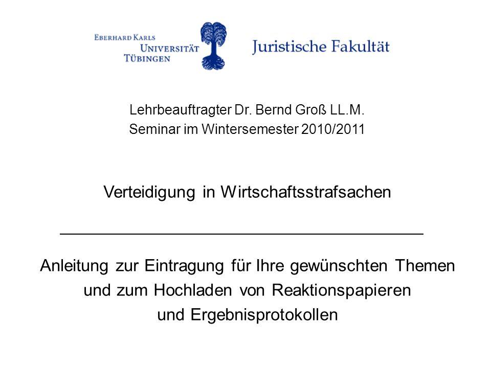 Lehrbeauftragter Dr. Bernd Groß LL.M. Seminar im Wintersemester 2010/2011 Verteidigung in Wirtschaftsstrafsachen Anleitung zur Eintragung für Ihre gew