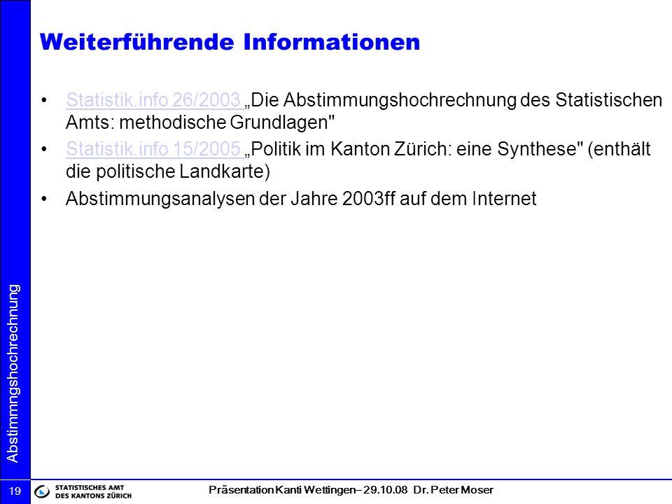 Präsentation Kanti Wettingen– 29.10.08 Dr. Peter Moser Abstimmngshochrechnung 19 Weiterführende Informationen Statistik.info 26/2003 Die Abstimmungsho