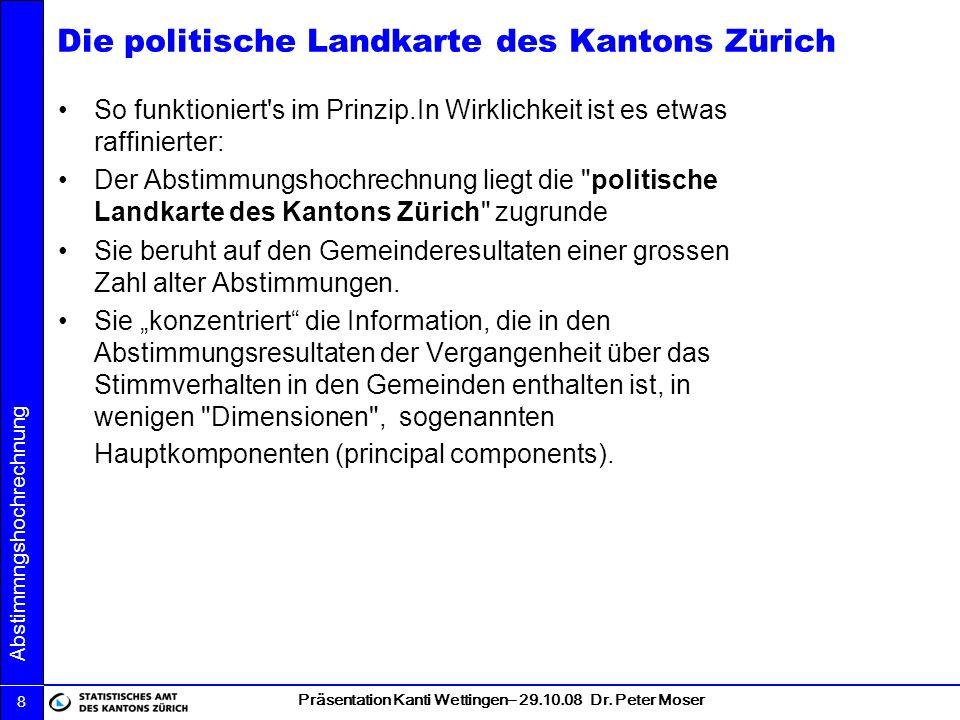 Präsentation Kanti Wettingen– 29.10.08 Dr. Peter Moser Abstimmngshochrechnung 8 Die politische Landkarte des Kantons Zürich So funktioniert's im Prinz