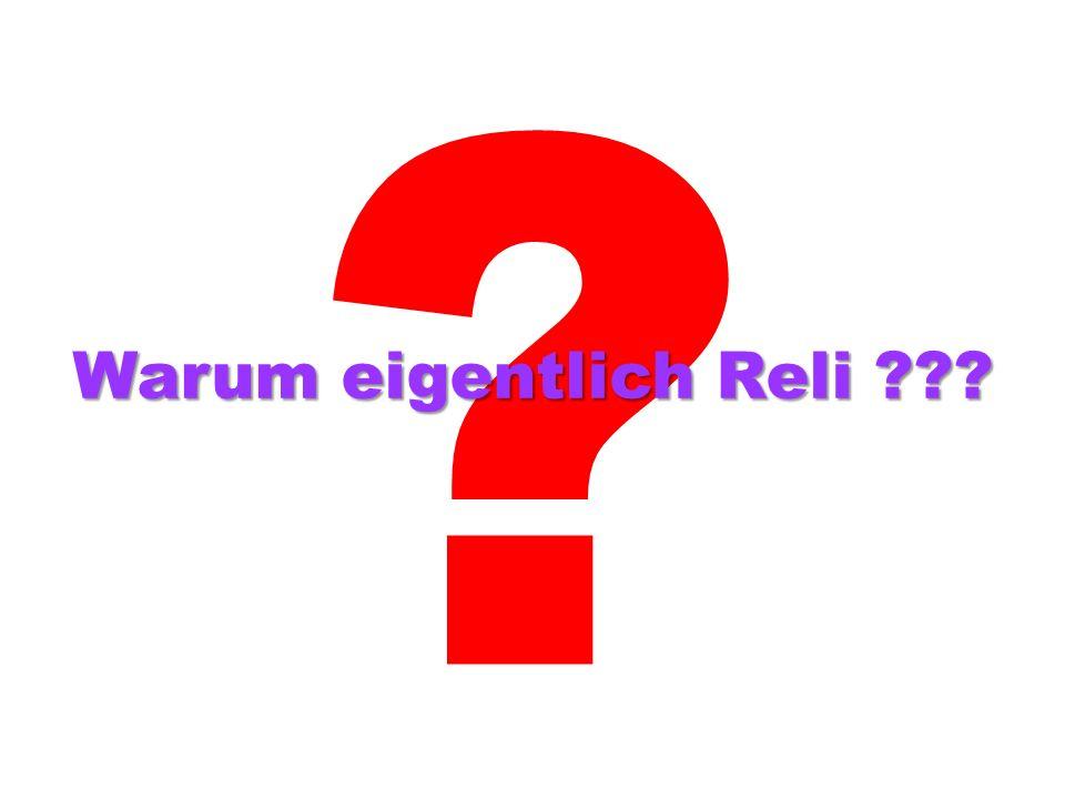 ? Warum eigentlich Reli ???