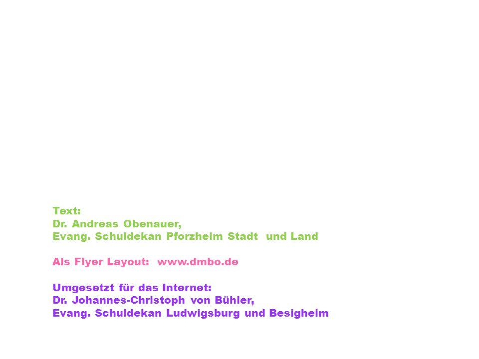 Text: Dr. Andreas Obenauer, Evang. Schuldekan Pforzheim Stadt und Land Als Flyer Layout: www.dmbo.de Umgesetzt für das Internet: Dr. Johannes-Christop