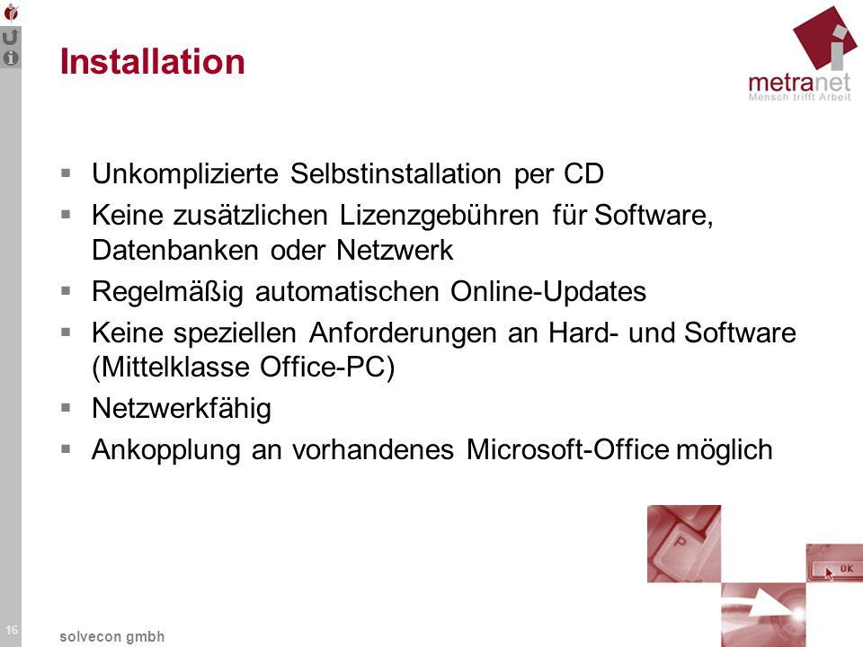 Installation Unkomplizierte Selbstinstallation per CD Keine zusätzlichen Lizenzgebühren für Software, Datenbanken oder Netzwerk Regelmäßig automatisch