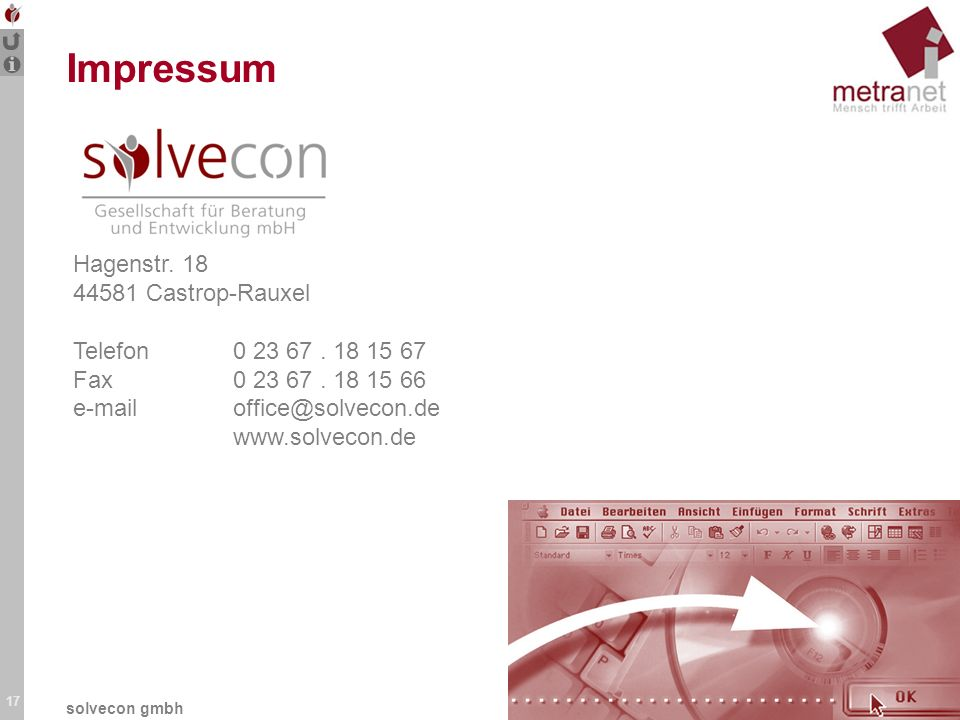 17 solvecon gmbh Impressum Hagenstr. 18 44581 Castrop-Rauxel Telefon0 23 67. 18 15 67 Fax0 23 67. 18 15 66 e-mailoffice@solvecon.de www.solvecon.de