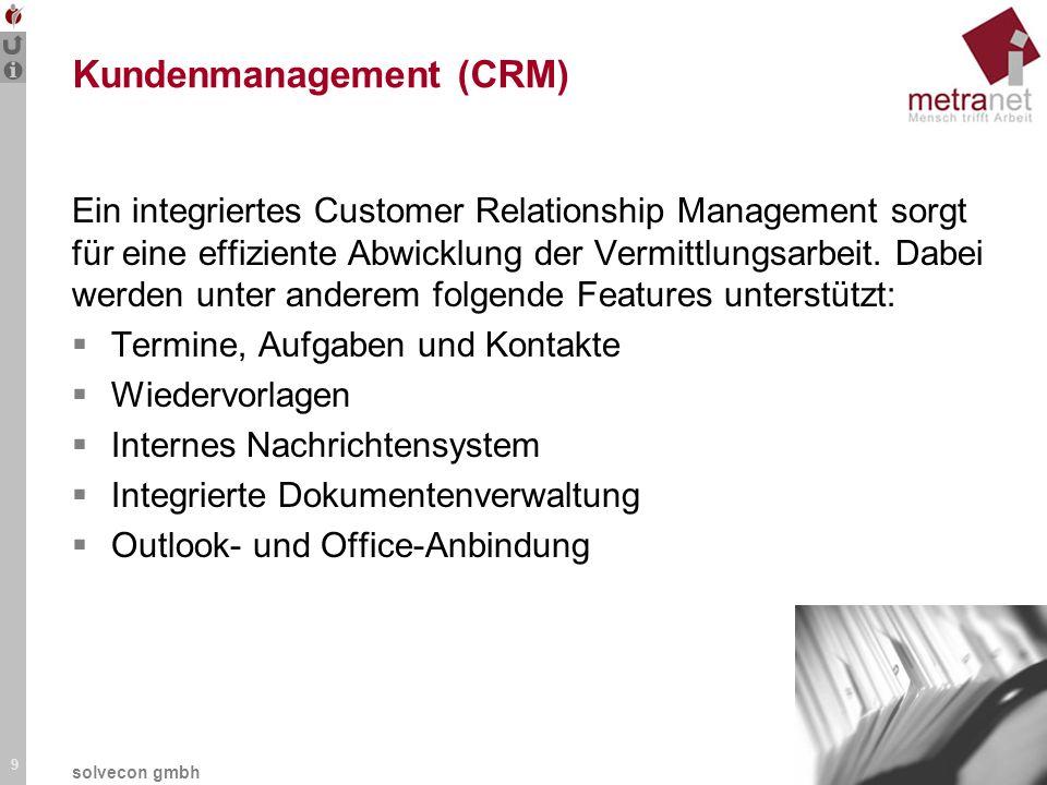 9 solvecon gmbh Kundenmanagement (CRM) Ein integriertes Customer Relationship Management sorgt für eine effiziente Abwicklung der Vermittlungsarbeit.