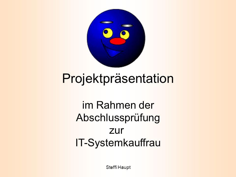 Projektpräsentation im Rahmen der Abschlussprüfung zur IT-Systemkauffrau Steffi Haupt