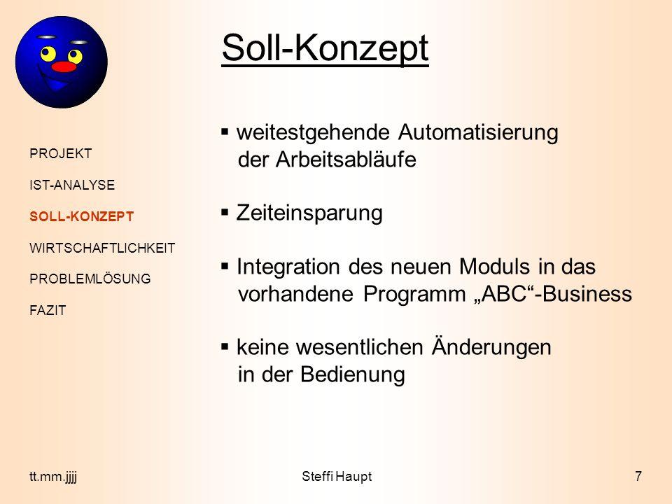 Soll-Konzept PROJEKT IST-ANALYSE SOLL-KONZEPT WIRTSCHAFTLICHKEIT PROBLEMLÖSUNG FAZIT 7tt.mm.jjjjSteffi Haupt weitestgehende Automatisierung der Arbeit