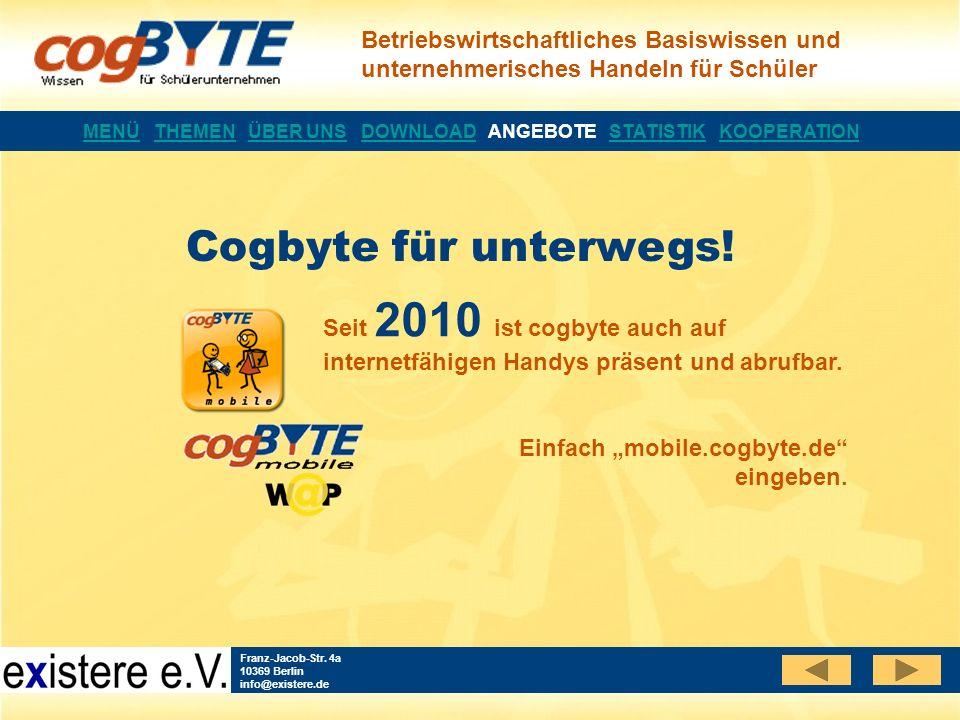Betriebswirtschaftliches Basiswissen und unternehmerisches Handeln für Schüler Franz-Jacob-Str. 4a 10369 Berlin info@existere.de Seit 2010 ist cogbyte