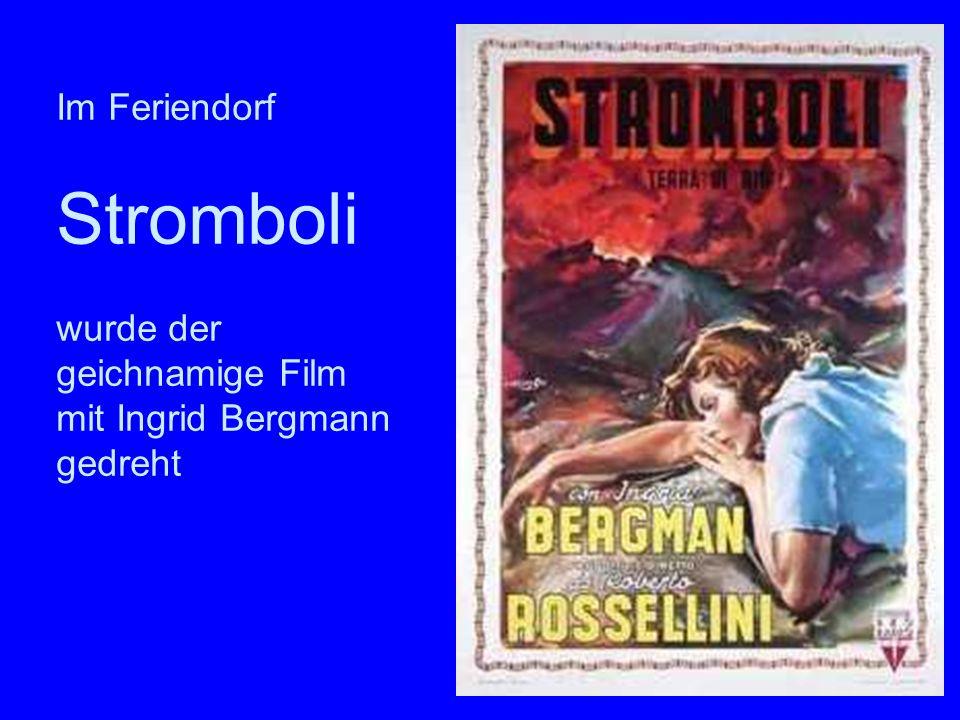 Film Stromboli Im Feriendorf Stromboli wurde der geichnamige Film mit Ingrid Bergmann gedreht