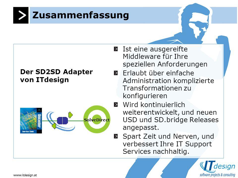 Zusammenfassung Der SD2SD Adapter von ITdesign Ist eine ausgereifte Middleware für Ihre speziellen Anforderungen Erlaubt über einfache Administration komplizierte Transformationen zu konfigurieren Wird kontinuierlich weiterentwickelt, und neuen USD und SD.bridge Releases angepasst.
