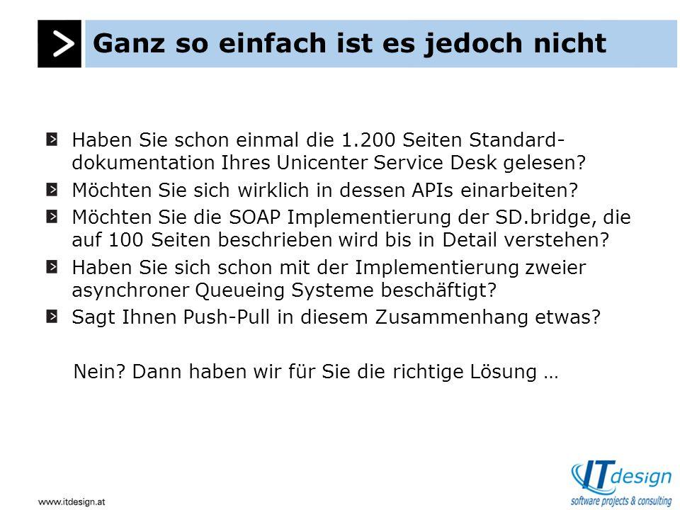 Ganz so einfach ist es jedoch nicht Haben Sie schon einmal die 1.200 Seiten Standard- dokumentation Ihres Unicenter Service Desk gelesen.