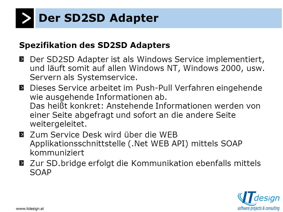 Der SD2SD Adapter Spezifikation des SD2SD Adapters Der SD2SD Adapter ist als Windows Service implementiert, und läuft somit auf allen Windows NT, Windows 2000, usw.