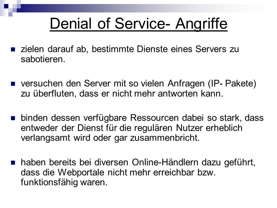 Denial of Service- Angriffe zielen darauf ab, bestimmte Dienste eines Servers zu sabotieren. versuchen den Server mit so vielen Anfragen (IP- Pakete)