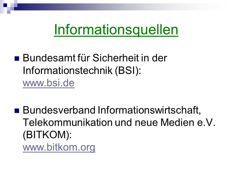 Informationsquellen Bundesamt für Sicherheit in der Informationstechnik (BSI): www.bsi.de www.bsi.de Bundesverband Informationswirtschaft, Telekommuni