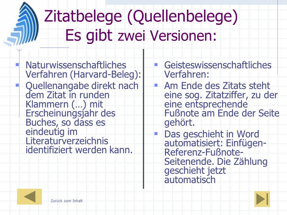 Zitatbelege (Quellenbelege) Es gibt zwei Versionen: Naturwissenschaftliches Verfahren (Harvard-Beleg): Quellenangabe direkt nach dem Zitat in runden K