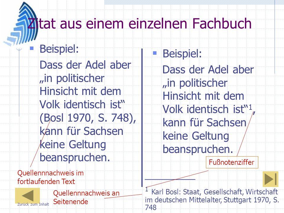 Zitat aus einem einzelnen Fachbuch Beispiel: Dass der Adel aber in politischer Hinsicht mit dem Volk identisch ist 1, kann für Sachsen keine Geltung b