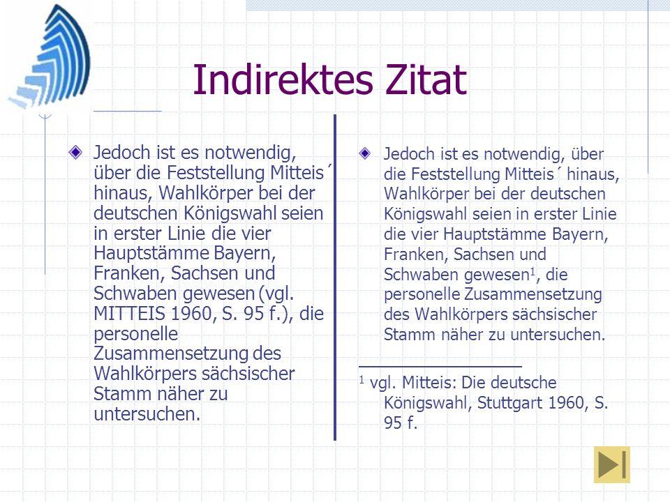 Indirektes Zitat Jedoch ist es notwendig, über die Feststellung Mitteis´ hinaus, Wahlkörper bei der deutschen Königswahl seien in erster Linie die vie