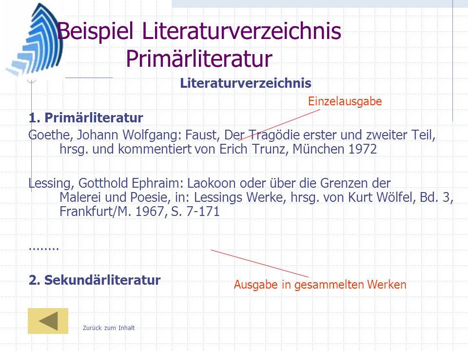 Beispiel Literaturverzeichnis Primärliteratur Literaturverzeichnis 1. Primärliteratur Goethe, Johann Wolfgang: Faust, Der Tragödie erster und zweiter